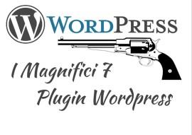 Plugin WordPress: I Magnifici 7 Da Installare Sempre